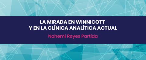 La mirada en Winnicott y en la clínica analítica actual