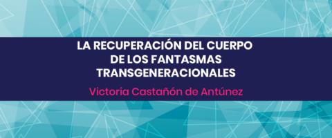 La recuperación del cuerpo de los fantasmas transgeneracionales