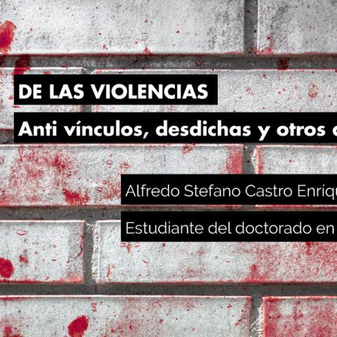 DE LAS VIOLENCIAS Anti vínculos, desdichas y otros desbordes